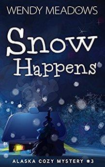 Snow Happens * Alaska Cozy Mystery#3